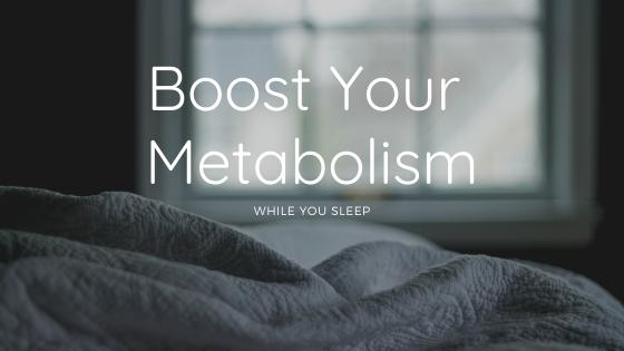 Boost Metabolism While You Sleep