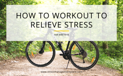 How to Work Out to Relieve Stress Rather than Add to it