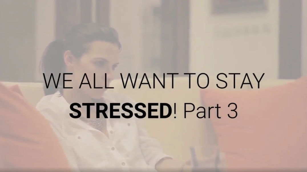 How to Stay Stressed – Part 3